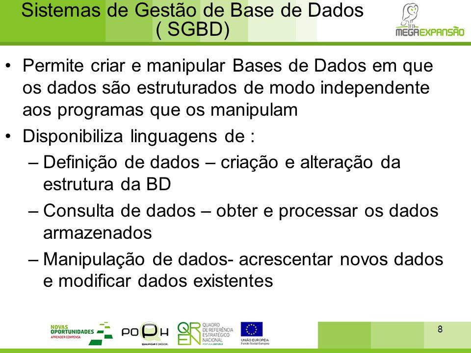 8 Sistemas de Gestão de Base de Dados ( SGBD) •Permite criar e manipular Bases de Dados em que os dados são estruturados de modo independente aos prog