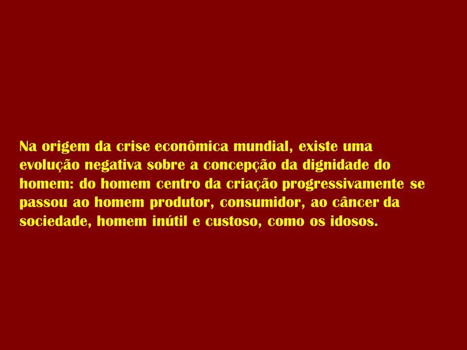 Na origem da crise econômica mundial, existe uma evolução negativa sobre a concepção da dignidade do homem: do homem centro da criação progressivament