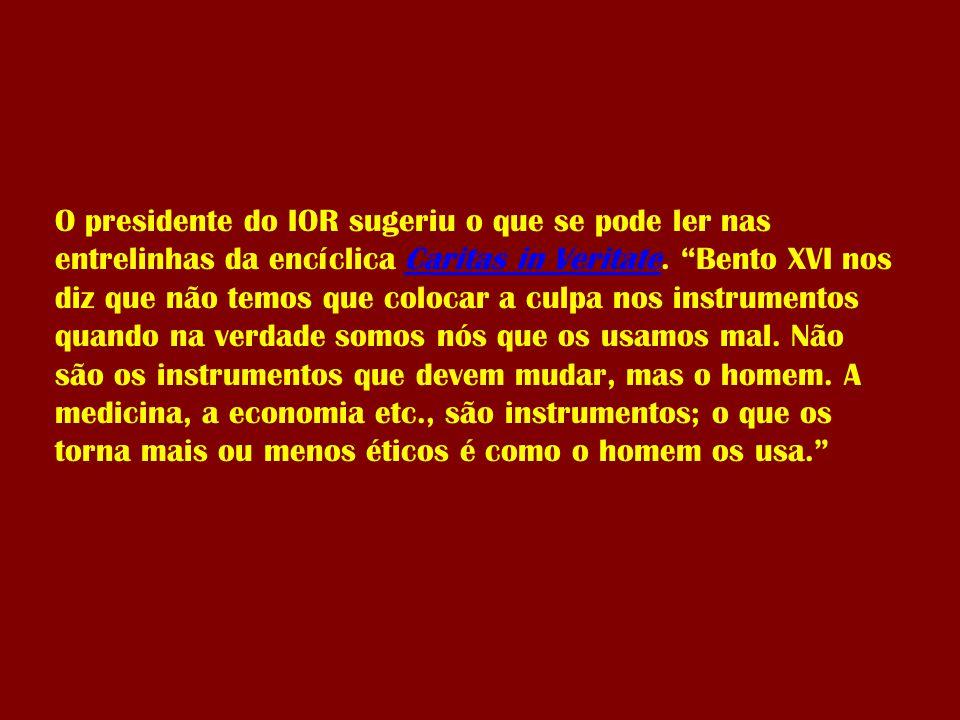 """O presidente do IOR sugeriu o que se pode ler nas entrelinhas da encíclica Caritas in Veritate. """"Bento XVI nos diz que não temos que colocar a culpa n"""