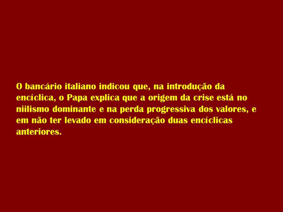 O bancário italiano indicou que, na introdução da encíclica, o Papa explica que a origem da crise está no niilismo dominante e na perda progressiva do