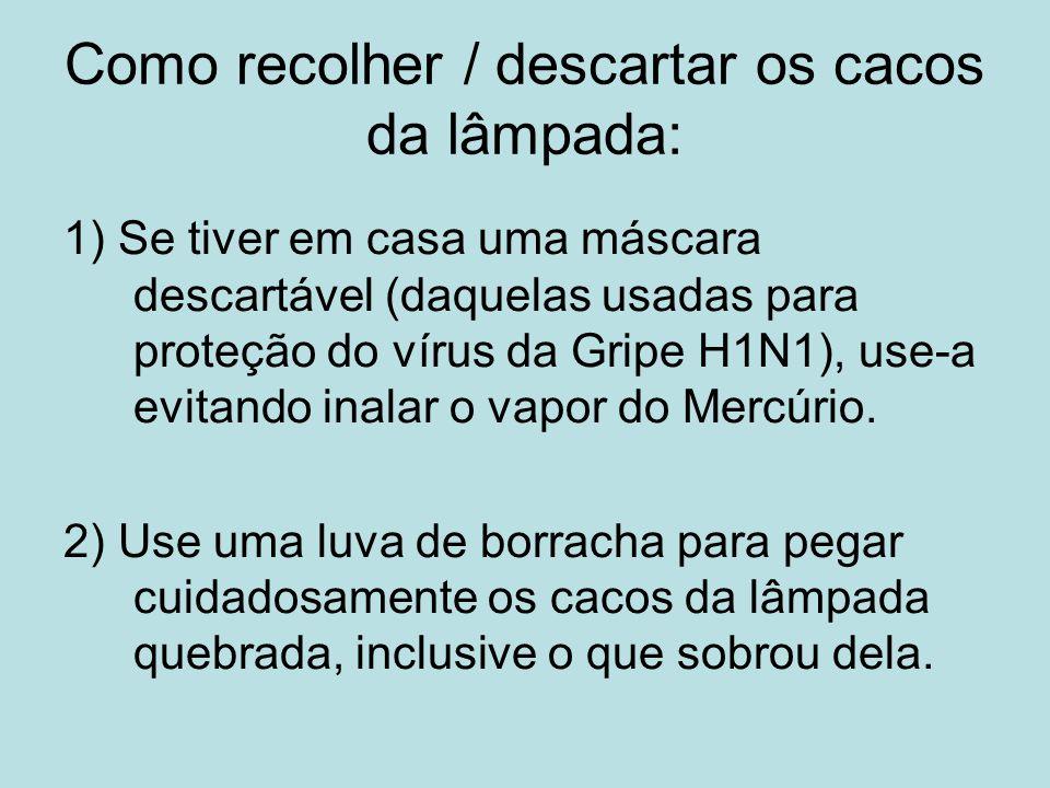 Como recolher / descartar os cacos da lâmpada: 1) Se tiver em casa uma máscara descartável (daquelas usadas para proteção do vírus da Gripe H1N1), use