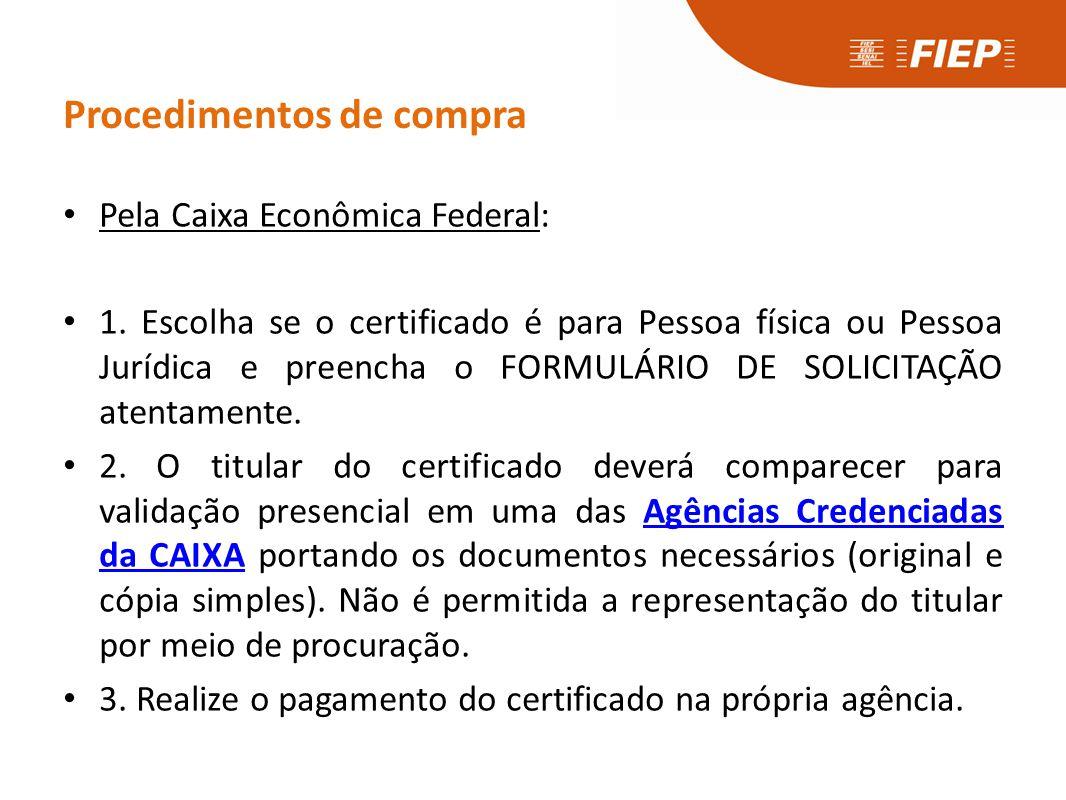 Procedimentos de compra • Pela Caixa Econômica Federal: • 1. Escolha se o certificado é para Pessoa física ou Pessoa Jurídica e preencha o FORMULÁRIO