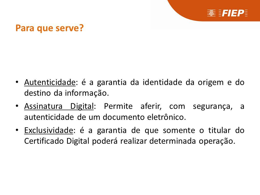 Para que serve? • Autenticidade: é a garantia da identidade da origem e do destino da informação. • Assinatura Digital: Permite aferir, com segurança,