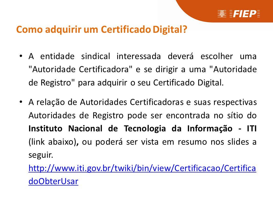 Como adquirir um Certificado Digital? • A entidade sindical interessada deverá escolher uma