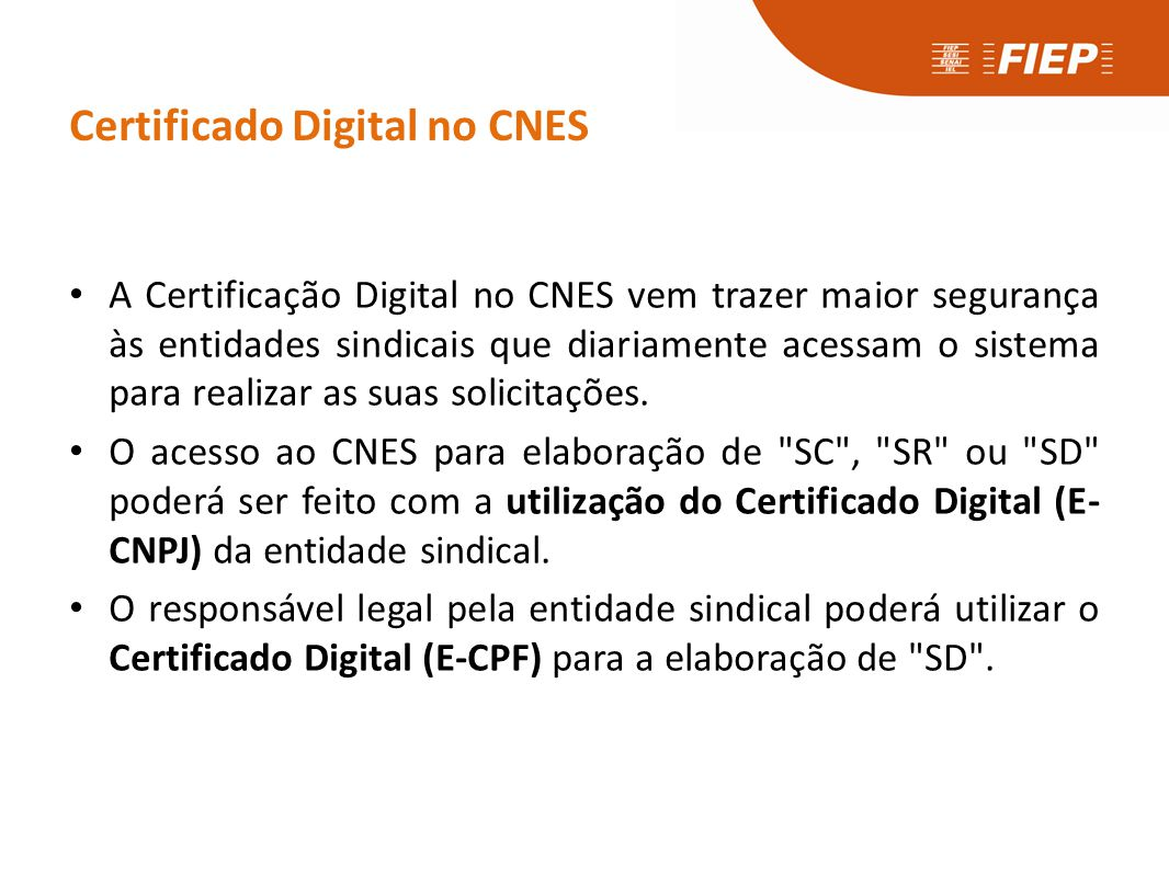 Certificado Digital no CNES • A Certificação Digital no CNES vem trazer maior segurança às entidades sindicais que diariamente acessam o sistema para