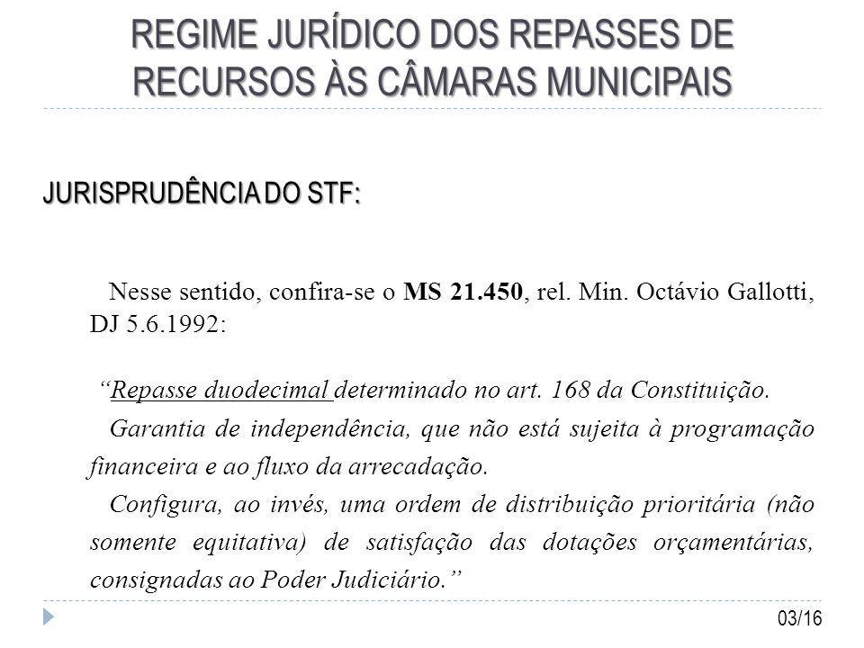 REGIME JURÍDICO DOS REPASSES DE RECURSOS ÀS CÂMARAS MUNICIPAIS JURISPRUDÊNCIA DO STF: Nesse sentido, confira-se o MS 21.450, rel.