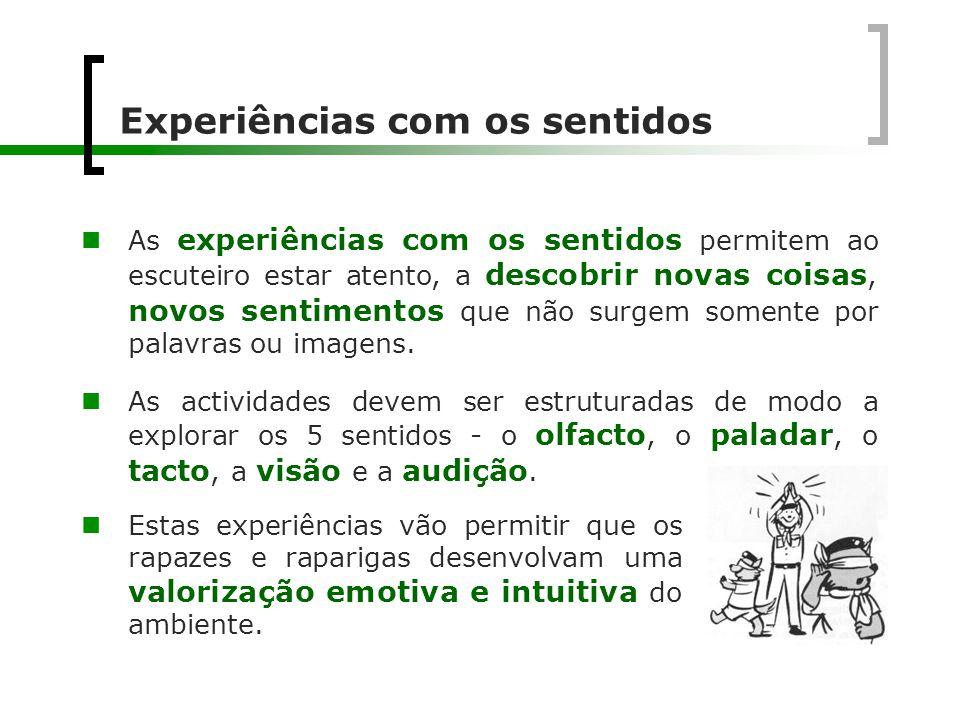 Experiências com os sentidos  As experiências com os sentidos permitem ao escuteiro estar atento, a descobrir novas coisas, novos sentimentos que não