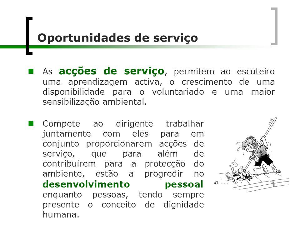 Oportunidades de serviço  As acções de serviço, permitem ao escuteiro uma aprendizagem activa, o crescimento de uma disponibilidade para o voluntaria
