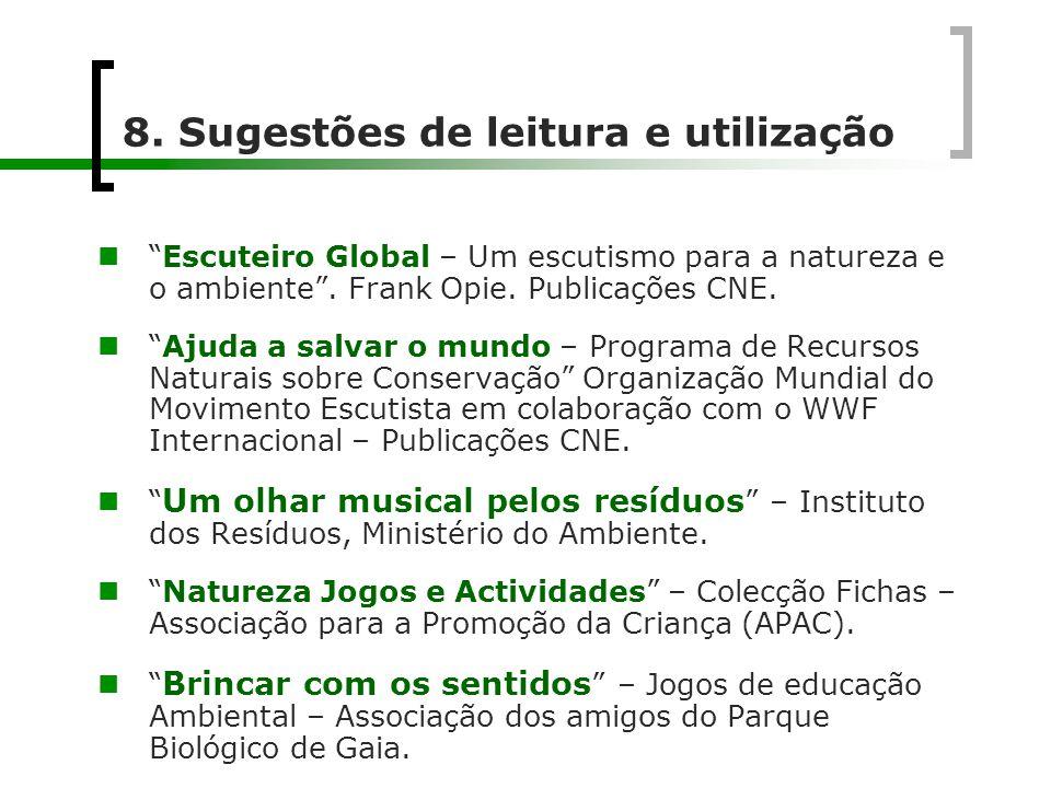 """8. Sugestões de leitura e utilização  """"Escuteiro Global – Um escutismo para a natureza e o ambiente"""". Frank Opie. Publicações CNE.  """"Ajuda a salvar"""