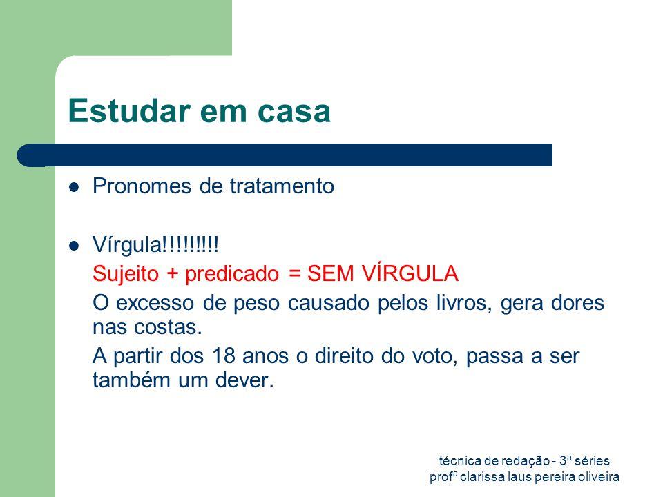 técnica de redação - 3ª séries profª clarissa laus pereira oliveira Estudar em casa  Pronomes de tratamento  Vírgula!!!!!!!!.