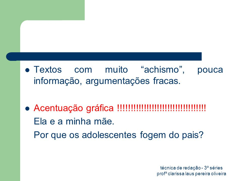 técnica de redação - 3ª séries profª clarissa laus pereira oliveira  Textos com muito achismo , pouca informação, argumentações fracas.