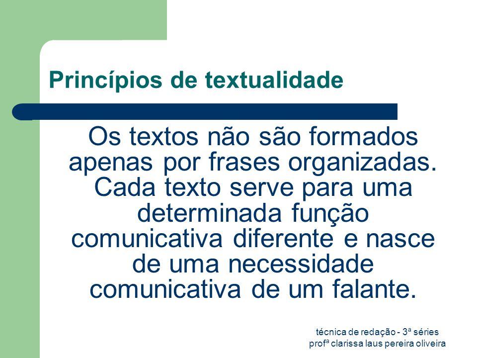 técnica de redação - 3ª séries profª clarissa laus pereira oliveira Princípios de textualidade Os textos não são formados apenas por frases organizadas.