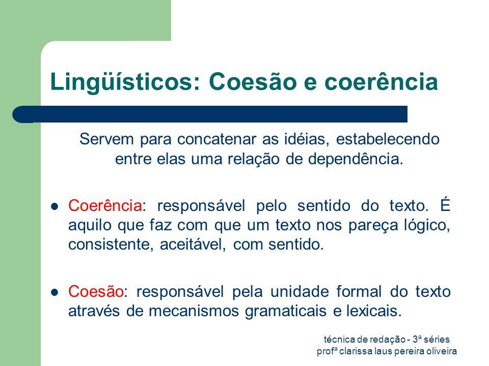 técnica de redação - 3ª séries profª clarissa laus pereira oliveira Lingüísticos: Coesão e coerência Servem para concatenar as idéias, estabelecendo entre elas uma relação de dependência.
