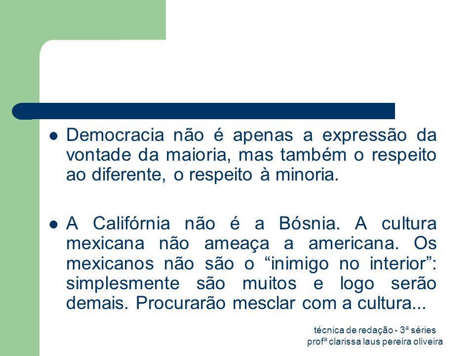 técnica de redação - 3ª séries profª clarissa laus pereira oliveira  Democracia não é apenas a expressão da vontade da maioria, mas também o respeito ao diferente, o respeito à minoria.