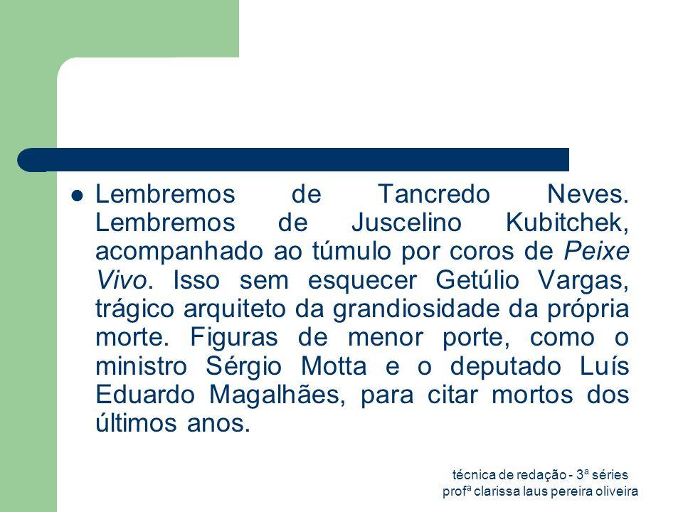 técnica de redação - 3ª séries profª clarissa laus pereira oliveira  Lembremos de Tancredo Neves.