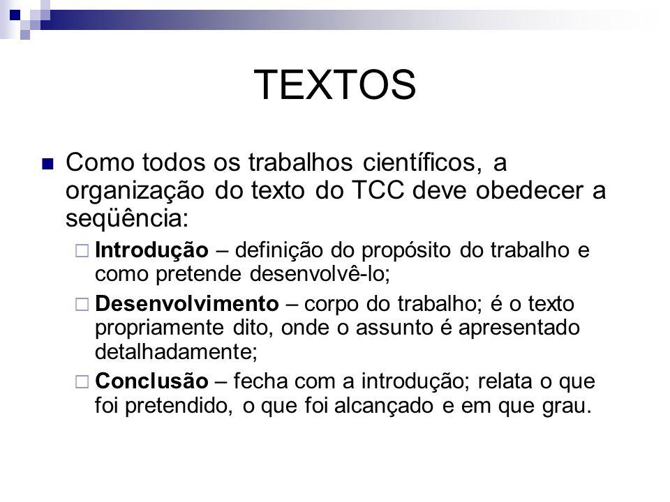 TEXTOS  Como todos os trabalhos científicos, a organização do texto do TCC deve obedecer a seqüência:  Introdução – definição do propósito do trabal