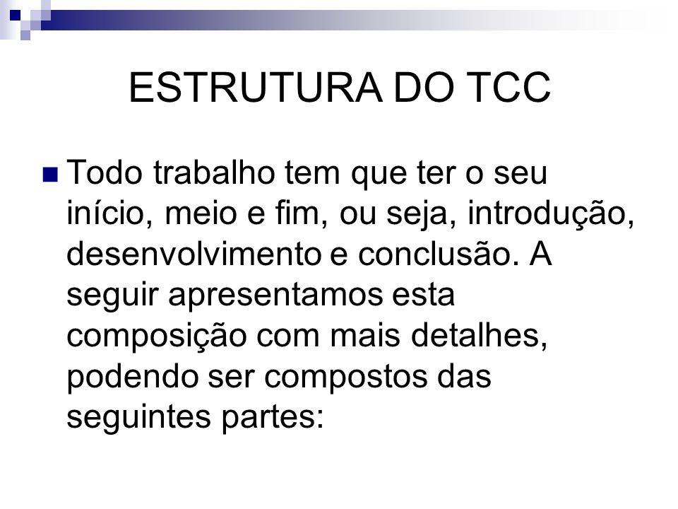 ESTRUTURA DO TCC  Todo trabalho tem que ter o seu início, meio e fim, ou seja, introdução, desenvolvimento e conclusão. A seguir apresentamos esta co