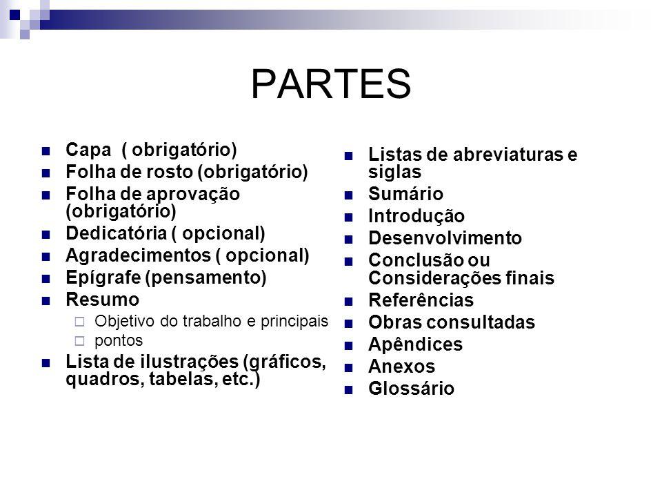 PARTES  Capa ( obrigatório)  Folha de rosto (obrigatório)  Folha de aprovação (obrigatório)  Dedicatória ( opcional)  Agradecimentos ( opcional)