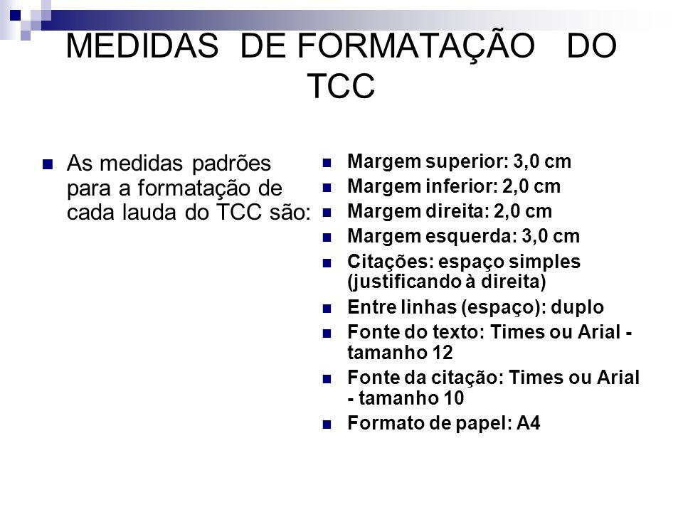 MEDIDAS DE FORMATAÇÃO DO TCC  As medidas padrões para a formatação de cada lauda do TCC são:  Margem superior: 3,0 cm  Margem inferior: 2,0 cm  Ma