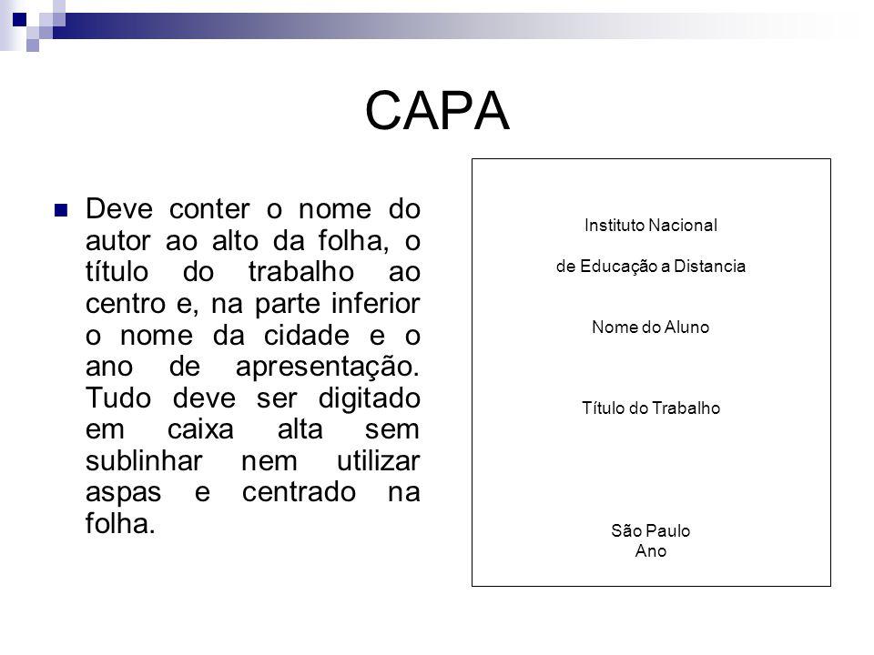 CAPA  Deve conter o nome do autor ao alto da folha, o título do trabalho ao centro e, na parte inferior o nome da cidade e o ano de apresentação. Tud