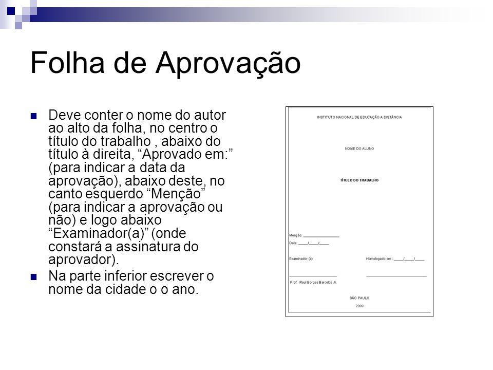 """Folha de Aprovação  Deve conter o nome do autor ao alto da folha, no centro o título do trabalho, abaixo do título à direita, """"Aprovado em:"""" (para in"""