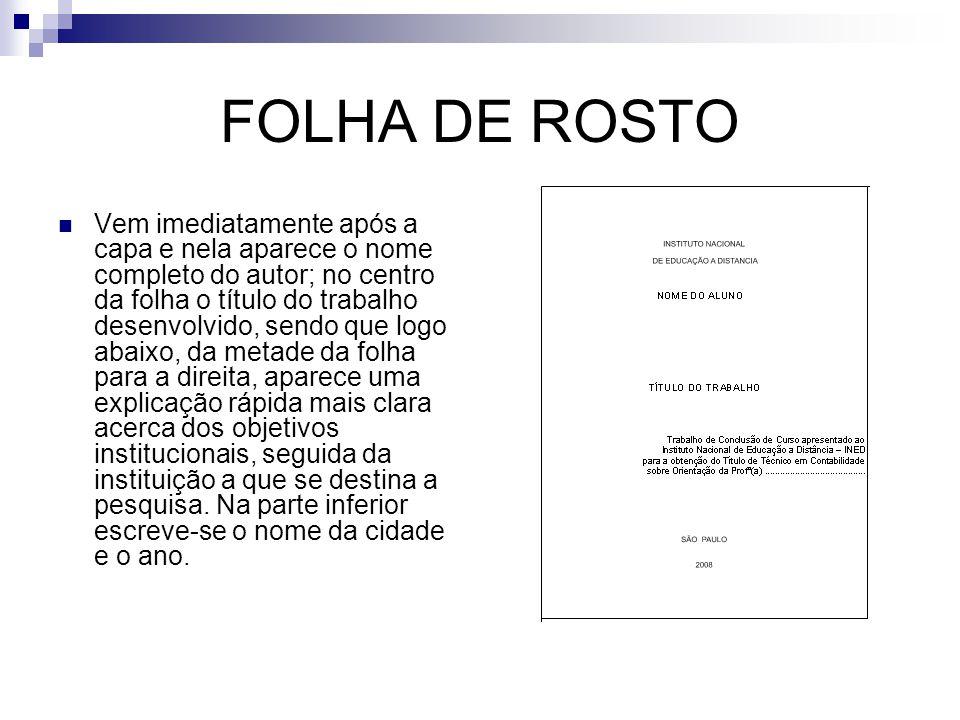 FOLHA DE ROSTO  Vem imediatamente após a capa e nela aparece o nome completo do autor; no centro da folha o título do trabalho desenvolvido, sendo qu