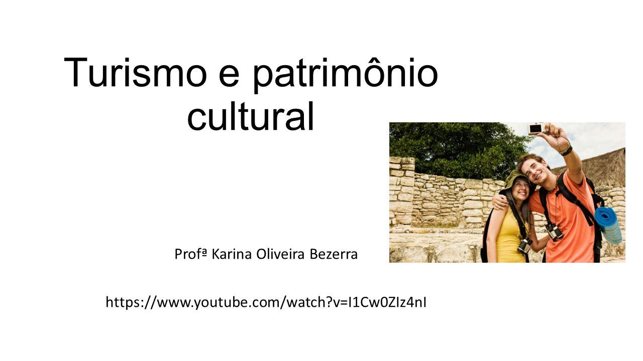 Turismo e patrimônio cultural Profª Karina Oliveira Bezerra https://www.youtube.com/watch?v=I1Cw0ZIz4nI