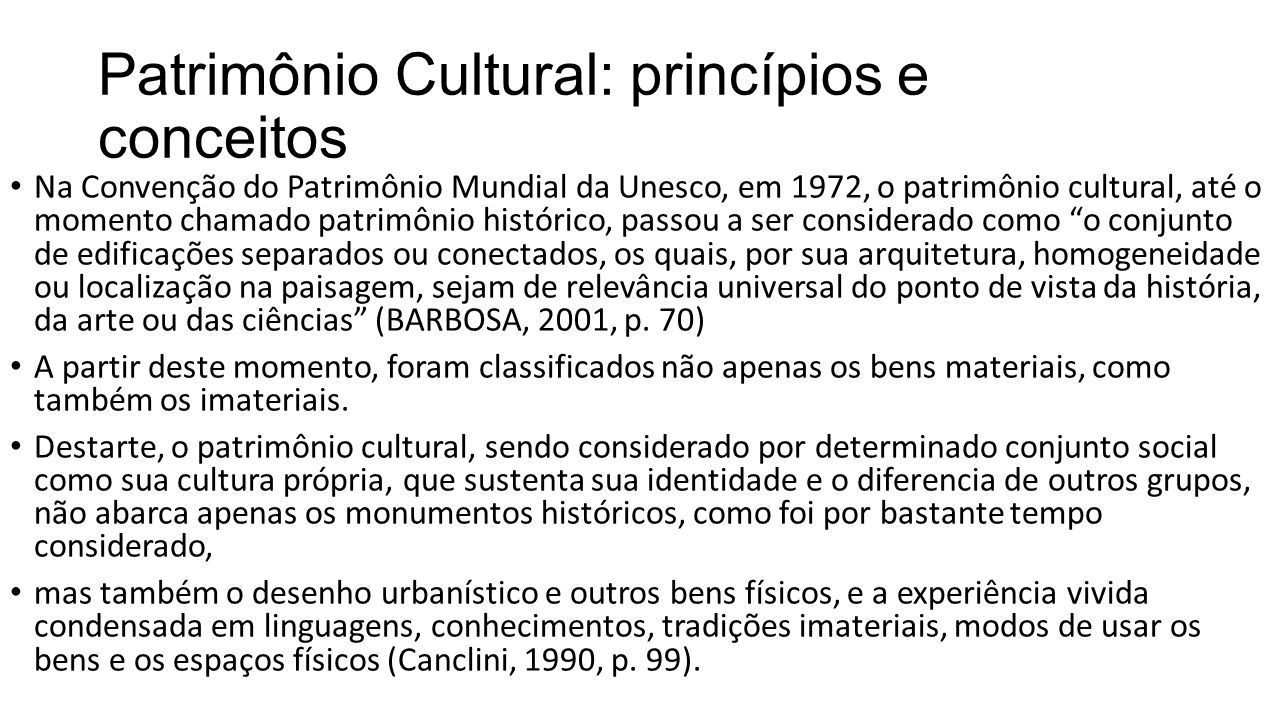 Patrimônio Cultural: princípios e conceitos • Na Convenção do Patrimônio Mundial da Unesco, em 1972, o patrimônio cultural, até o momento chamado patr