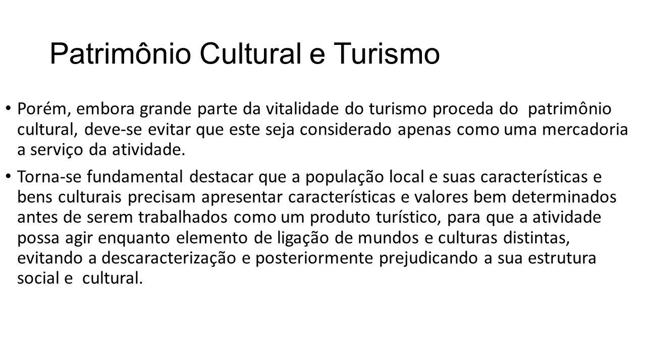 Patrimônio Cultural e Turismo • Porém, embora grande parte da vitalidade do turismo proceda do patrimônio cultural, deve-se evitar que este seja consi