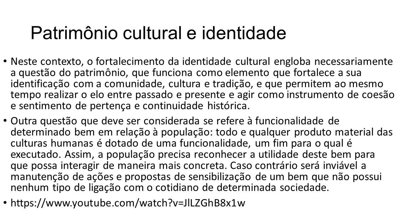 Patrimônio cultural e identidade • Neste contexto, o fortalecimento da identidade cultural engloba necessariamente a questão do patrimônio, que funcio