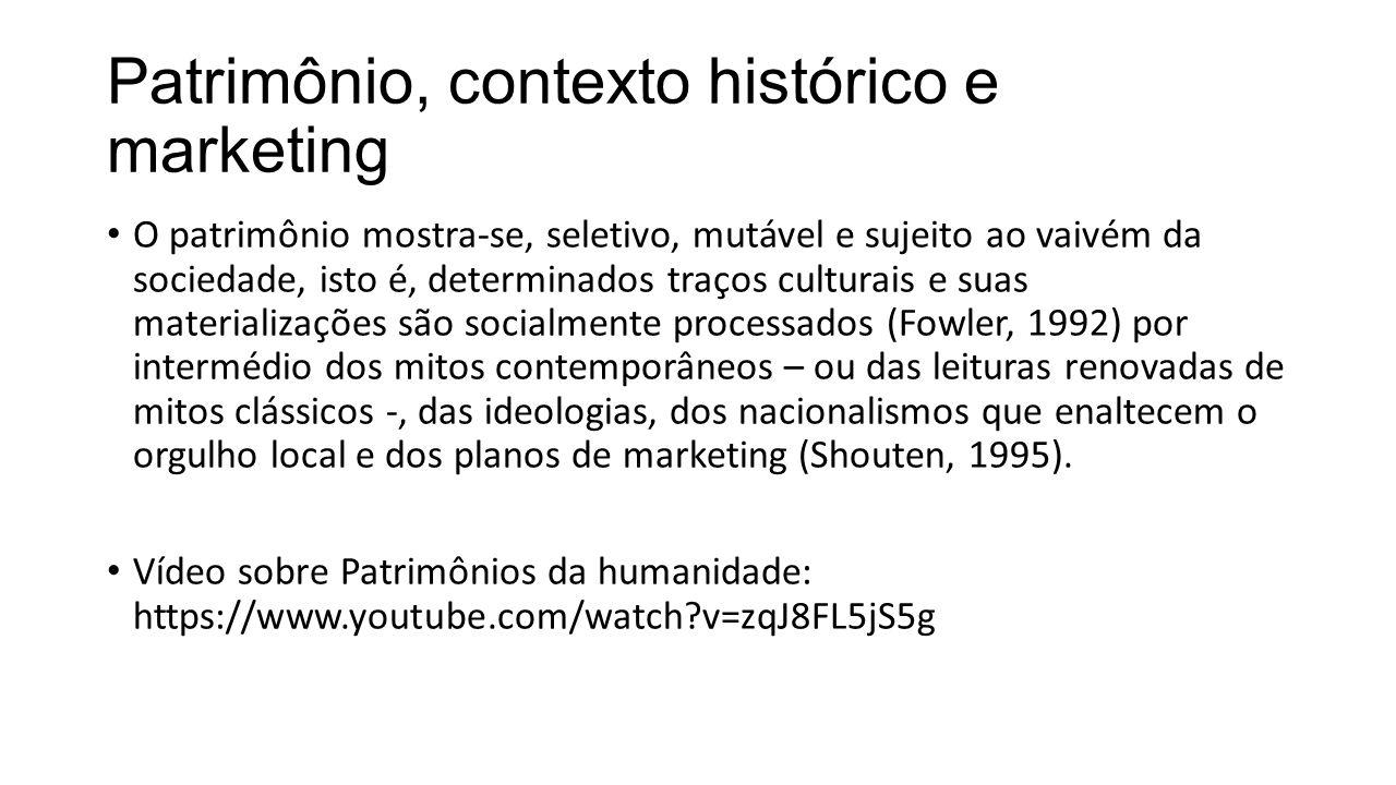 Patrimônio, contexto histórico e marketing • O patrimônio mostra-se, seletivo, mutável e sujeito ao vaivém da sociedade, isto é, determinados traços c