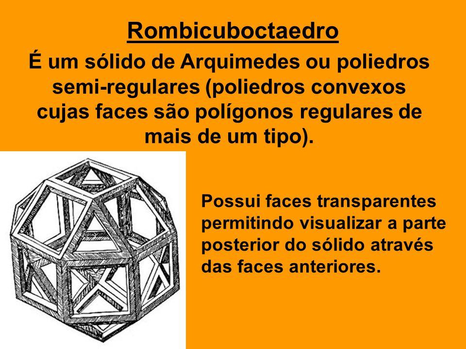 Rombicuboctaedro É um sólido de Arquimedes ou poliedros semi-regulares (poliedros convexos cujas faces são polígonos regulares de mais de um tipo). Po