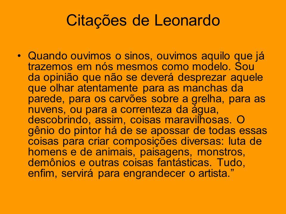 Citações de Leonardo •Quando ouvimos o sinos, ouvimos aquilo que já trazemos em nós mesmos como modelo. Sou da opinião que não se deverá desprezar aqu