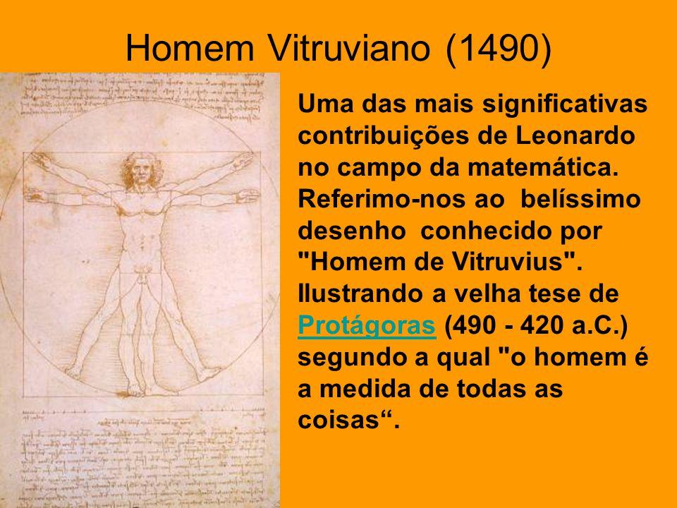 Homem Vitruviano (1490) Uma das mais significativas contribuições de Leonardo no campo da matemática. Referimo-nos ao belíssimo desenho conhecido por
