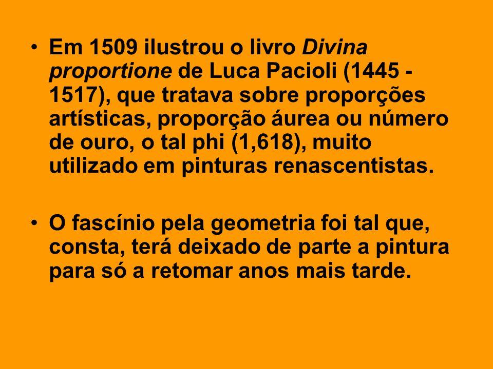 •Em 1509 ilustrou o livro Divina proportione de Luca Pacioli (1445 - 1517), que tratava sobre proporções artísticas, proporção áurea ou número de ouro