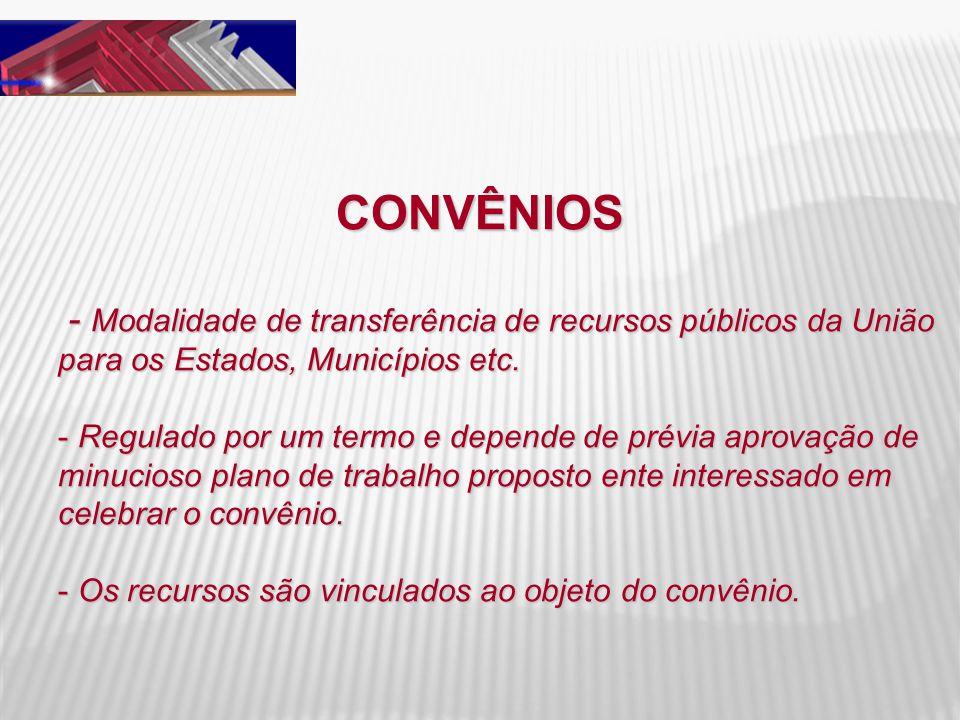 CONVÊNIOS - Modalidade de transferência de recursos públicos da União para os Estados, Municípios etc. - Modalidade de transferência de recursos públi