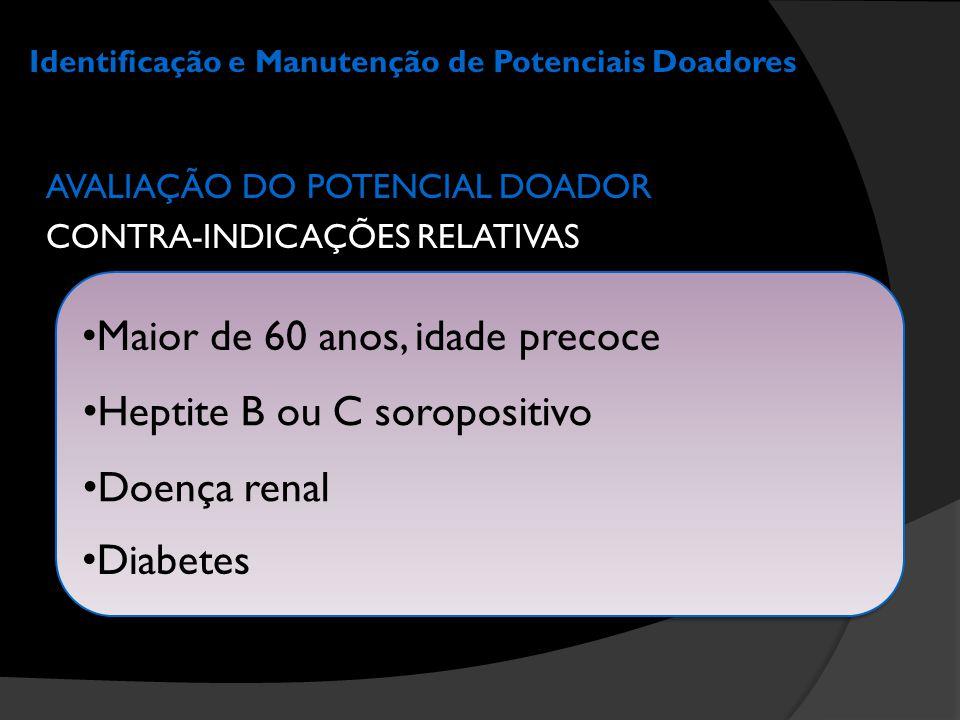 Identificação e Manutenção de Potenciais Doadores AVALIAÇÃO DO POTENCIAL DOADOR CONTRA-INDICAÇÕES RELATIVAS • Heptite B ou C soropositivo • Doença ren