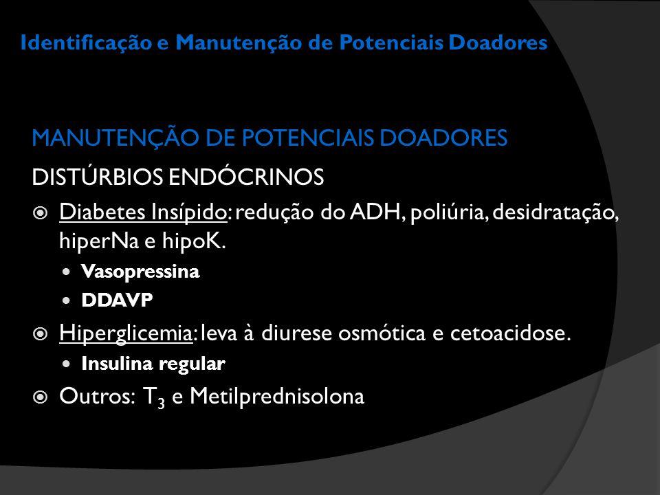 Identificação e Manutenção de Potenciais Doadores MANUTENÇÃO DE POTENCIAIS DOADORES DISTÚRBIOS ENDÓCRINOS  Diabetes Insípido: redução do ADH, poliúri