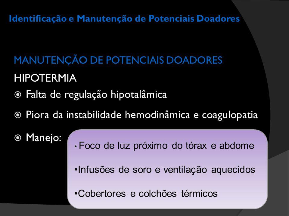 Identificação e Manutenção de Potenciais Doadores MANUTENÇÃO DE POTENCIAIS DOADORES HIPOTERMIA  Falta de regulação hipotalâmica  Piora da instabilid