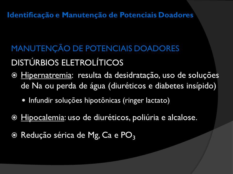Identificação e Manutenção de Potenciais Doadores MANUTENÇÃO DE POTENCIAIS DOADORES DISTÚRBIOS ELETROLÍTICOS  Hipernatremia: resulta da desidratação,