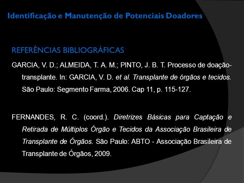 Identificação e Manutenção de Potenciais Doadores REFERÊNCIAS BIBLIOGRÁFICAS GARCIA, V. D.; ALMEIDA, T. A. M.; PINTO, J. B. T. Processo de doação- tra