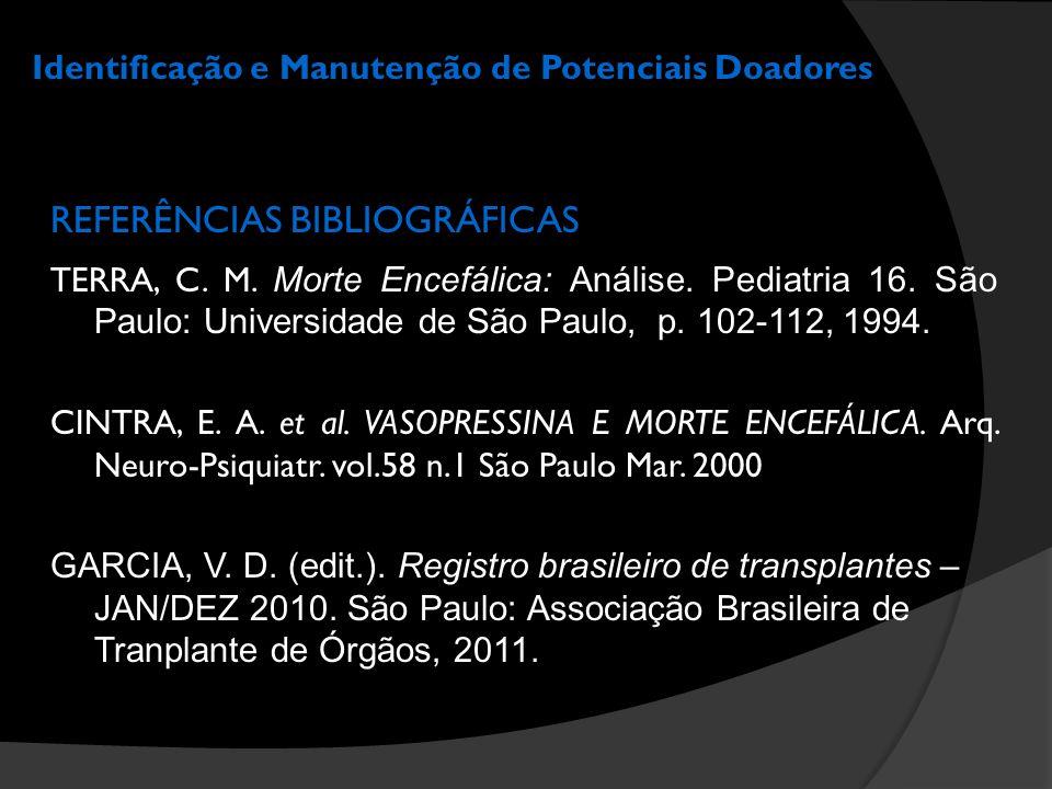 Identificação e Manutenção de Potenciais Doadores REFERÊNCIAS BIBLIOGRÁFICAS TERRA, C. M. Morte Encefálica: Análise. Pediatria 16. São Paulo: Universi