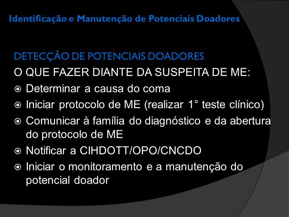 Identificação e Manutenção de Potenciais Doadores DETECÇÃO DE POTENCIAIS DOADORES O QUE FAZER DIANTE DA SUSPEITA DE ME:  Determinar a causa do coma 