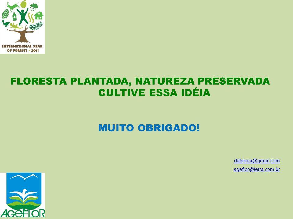 FLORESTA PLANTADA, NATUREZA PRESERVADA CULTIVE ESSA IDÉIA MUITO OBRIGADO! dabrena@gmail.com ageflor@terra.com.br