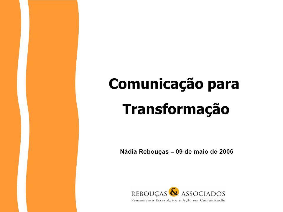 Nádia Rebouças – 09 de maio de 2006 Comunicação para Transformação