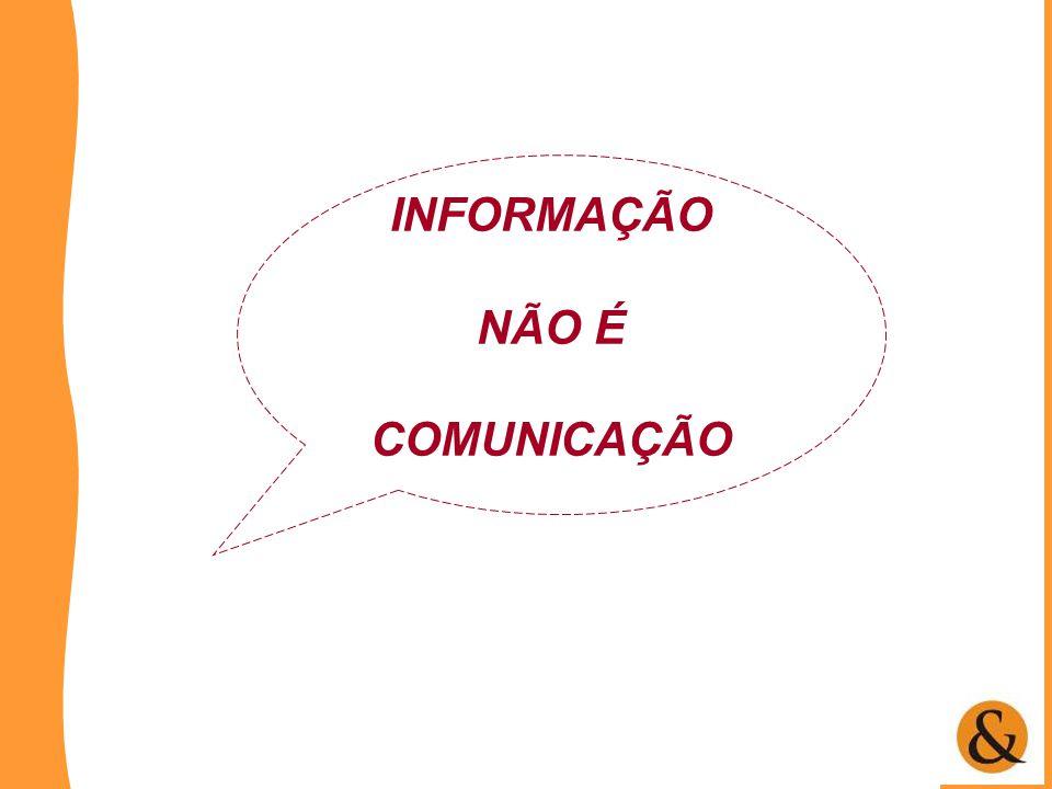 INFORMAÇÃO NÃO É COMUNICAÇÃO