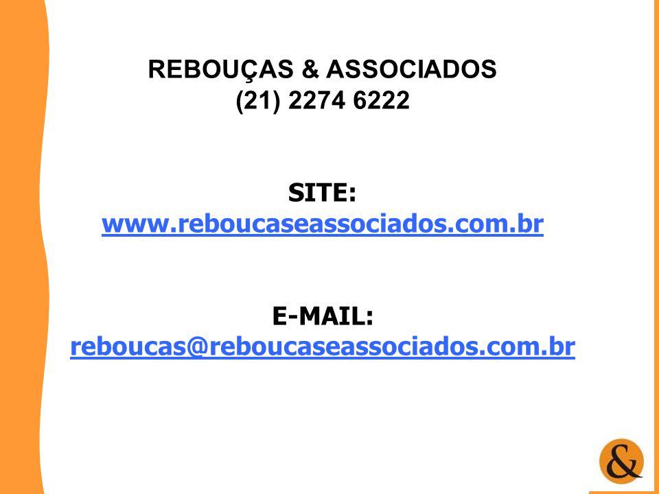 REBOUÇAS & ASSOCIADOS (21) 2274 6222 SITE: www.reboucaseassociados.com.br E-MAIL: reboucas@reboucaseassociados.com.br reboucas@reboucaseassociados.com