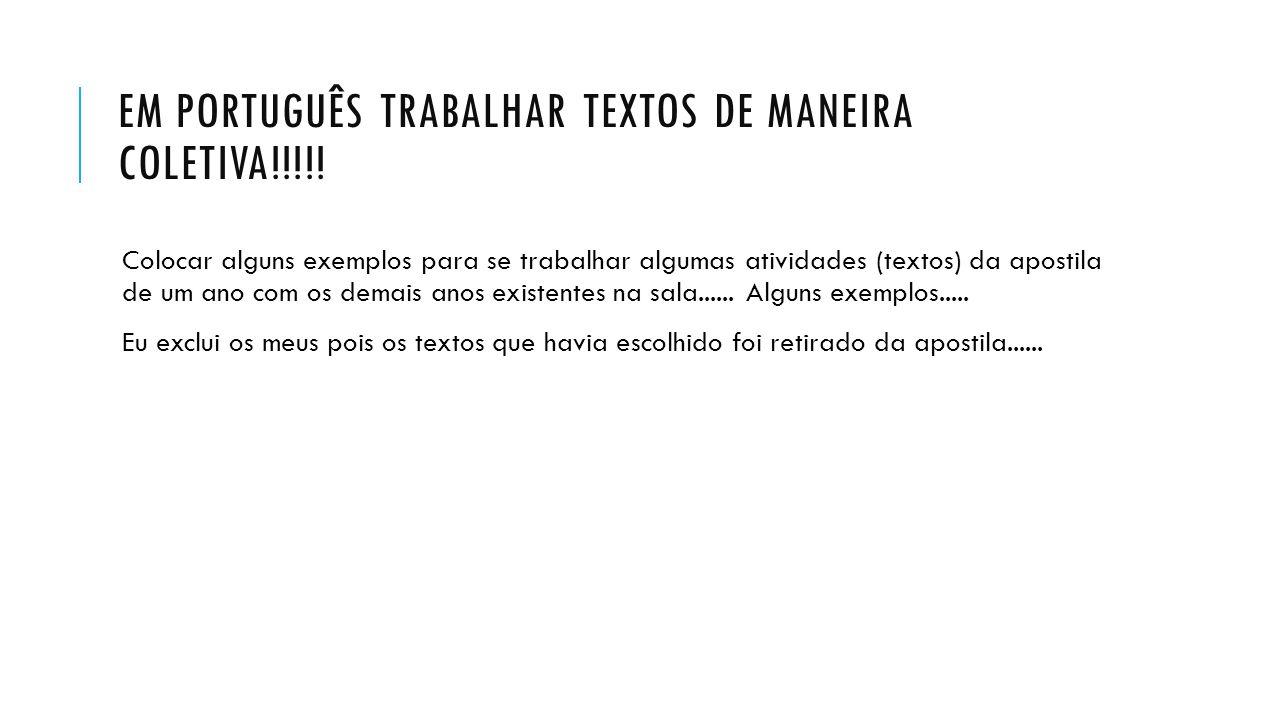 EM PORTUGUÊS TRABALHAR TEXTOS DE MANEIRA COLETIVA!!!!! Colocar alguns exemplos para se trabalhar algumas atividades (textos) da apostila de um ano com
