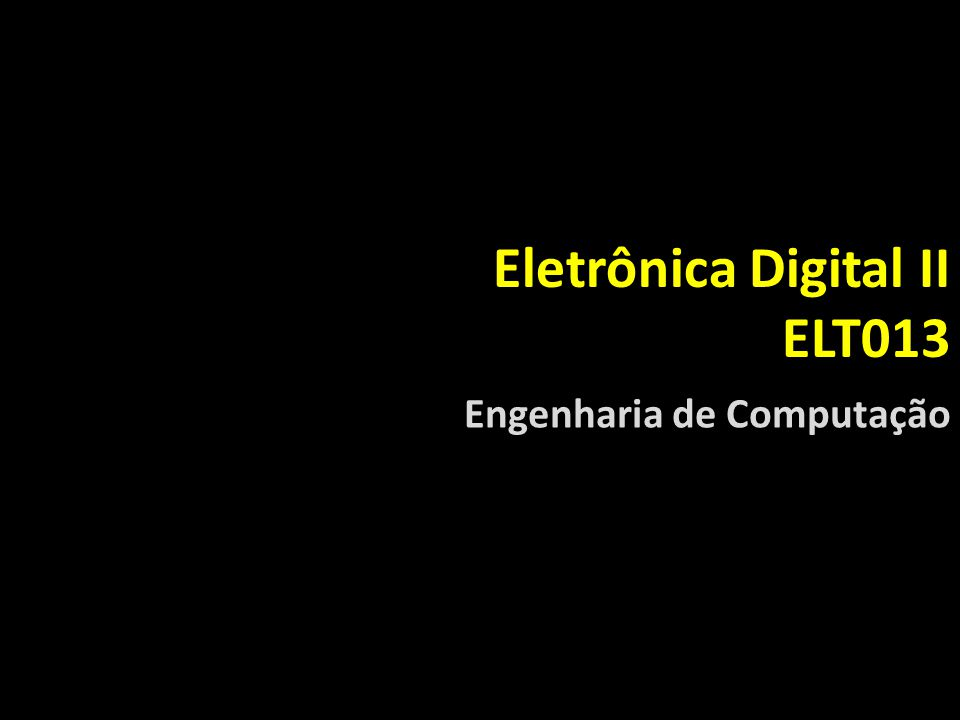 Eletrônica Digital II ELT013 Engenharia de Computação