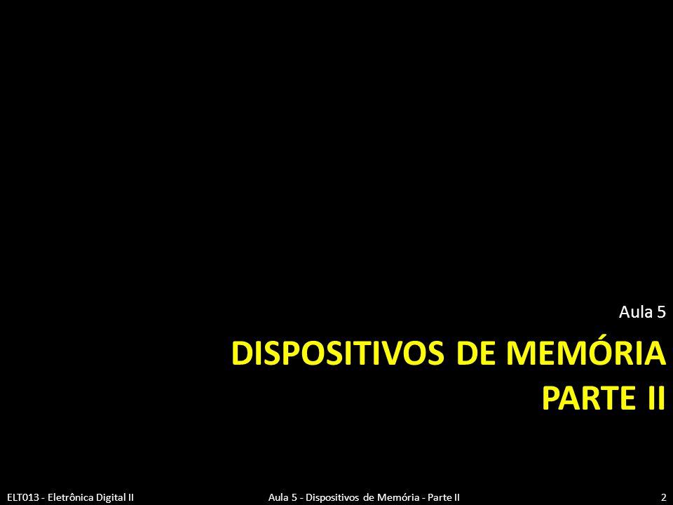 DISPOSITIVOS DE MEMÓRIA PARTE II Aula 5 2ELT013 - Eletrônica Digital II Aula 5 - Dispositivos de Memória - Parte II